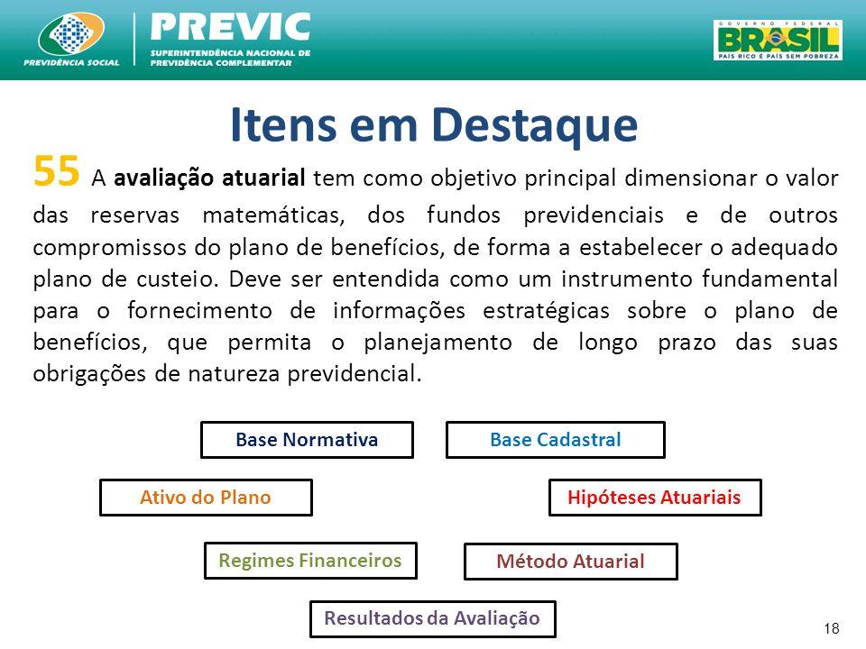 18 Itens em Destaque 55 A avaliação atuarial tem como objetivo principal dimensionar o valor das reservas matemáticas, dos fundos previdenciais e de o