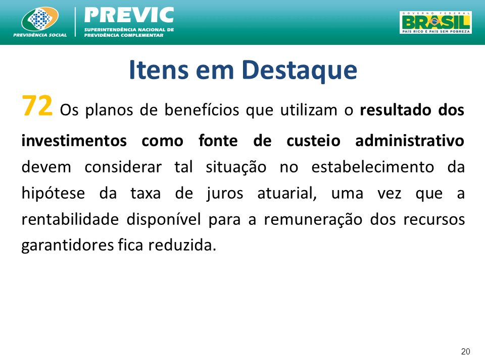20 Itens em Destaque 72 Os planos de benefícios que utilizam o resultado dos investimentos como fonte de custeio administrativo devem considerar tal s