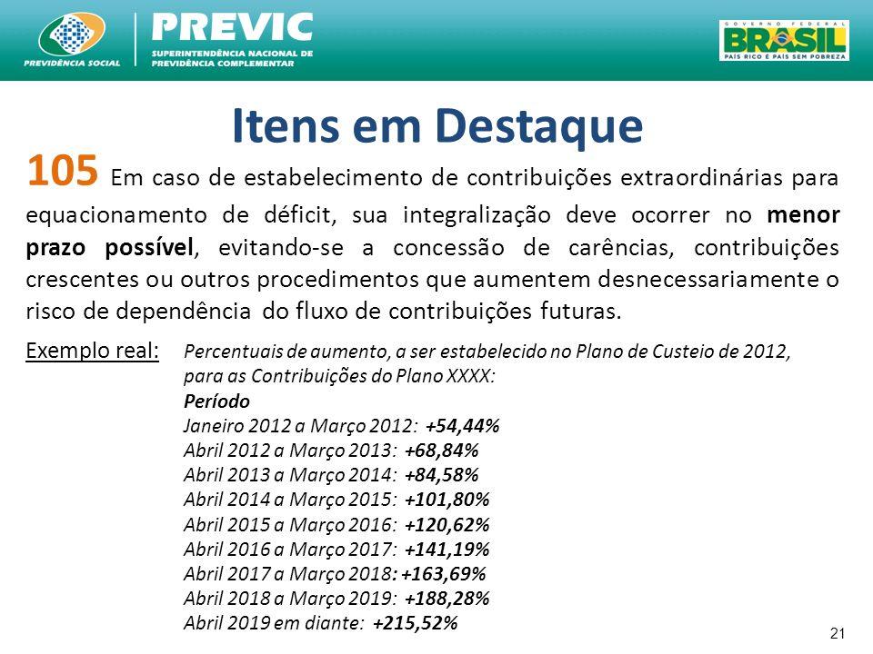 21 Itens em Destaque 105 Em caso de estabelecimento de contribuições extraordinárias para equacionamento de déficit, sua integralização deve ocorrer n