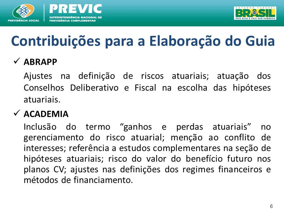 6 Contribuições para a Elaboração do Guia ABRAPP Ajustes na definição de riscos atuariais; atuação dos Conselhos Deliberativo e Fiscal na escolha das