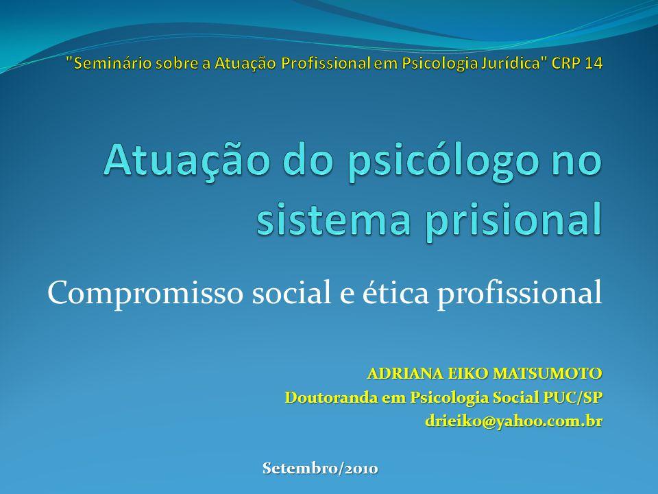 Compromisso social e ética profissional ADRIANA EIKO MATSUMOTO Doutoranda em Psicologia Social PUC/SP drieiko@yahoo.com.brSetembro/2010