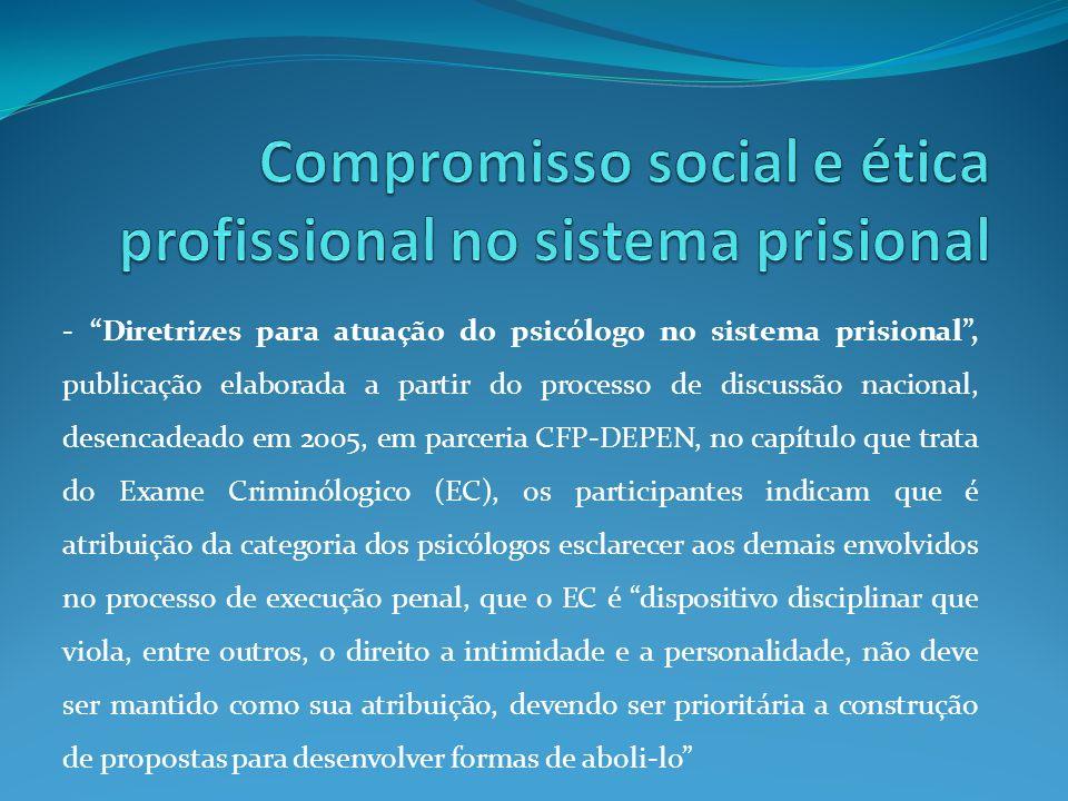 - Diretrizes para atuação do psicólogo no sistema prisional, publicação elaborada a partir do processo de discussão nacional, desencadeado em 2005, em
