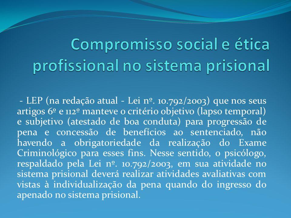 - LEP (na redação atual - Lei nº. 10.792/2003) que nos seus artigos 6º e 112º manteve o critério objetivo (lapso temporal) e subjetivo (atestado de bo