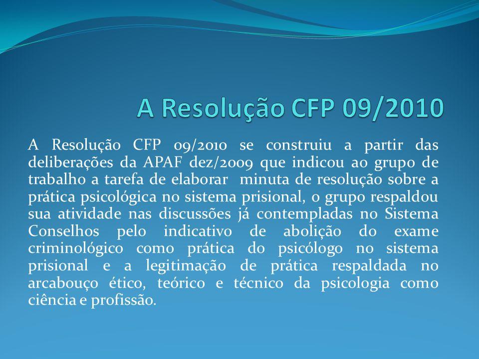 A Resolução CFP 09/2010 se construiu a partir das deliberações da APAF dez/2009 que indicou ao grupo de trabalho a tarefa de elaborar minuta de resolu