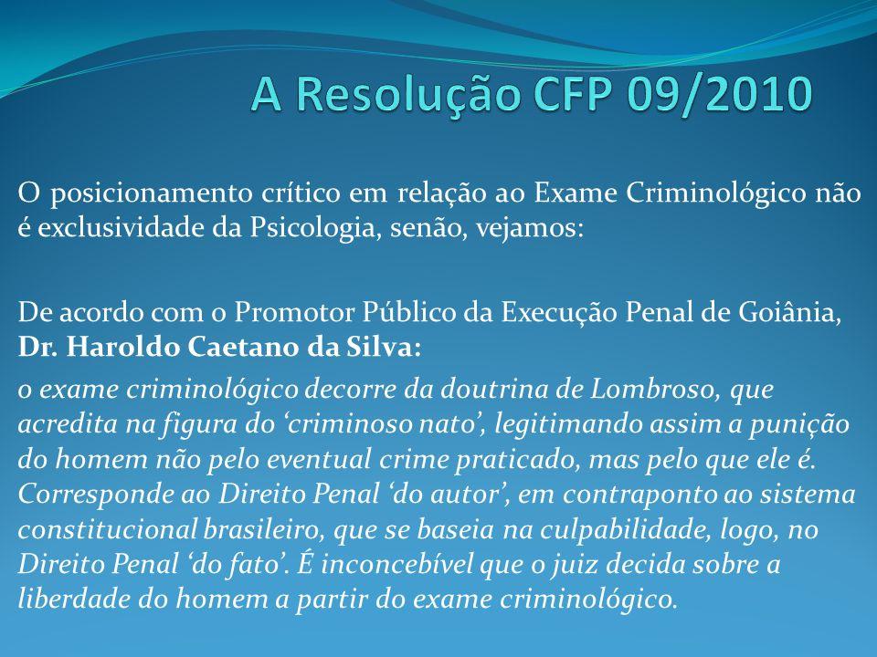 O posicionamento crítico em relação ao Exame Criminológico não é exclusividade da Psicologia, senão, vejamos: De acordo com o Promotor Público da Exec