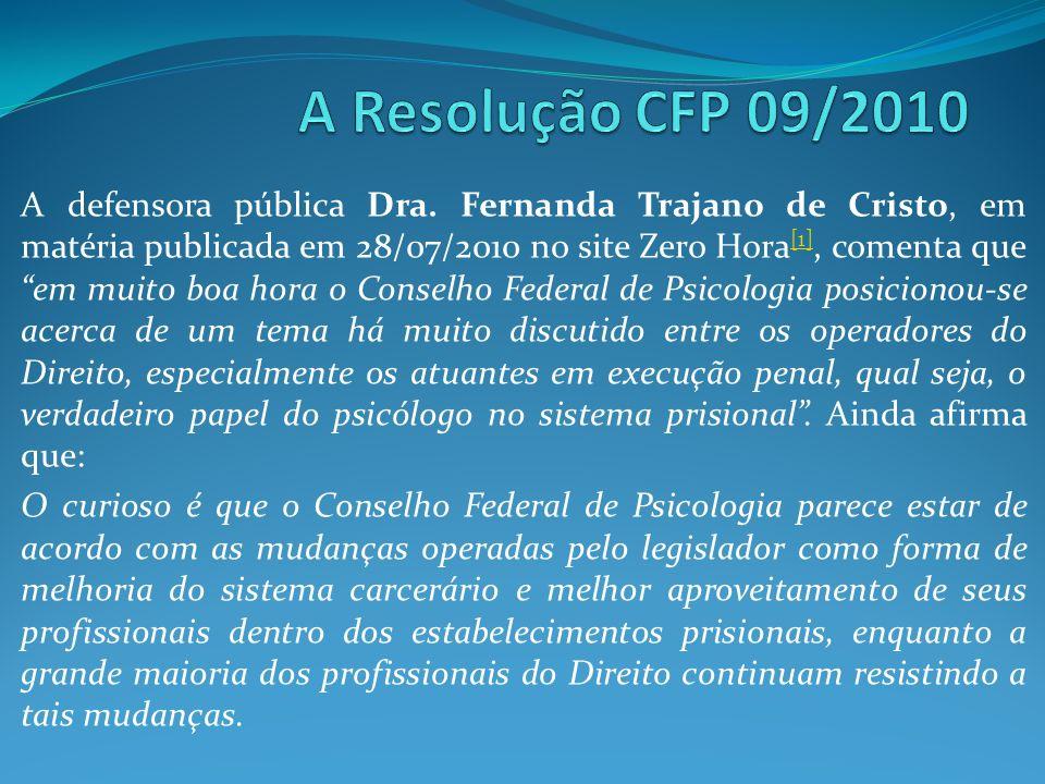 A defensora pública Dra. Fernanda Trajano de Cristo, em matéria publicada em 28/07/2010 no site Zero Hora [1], comenta que em muito boa hora o Conselh