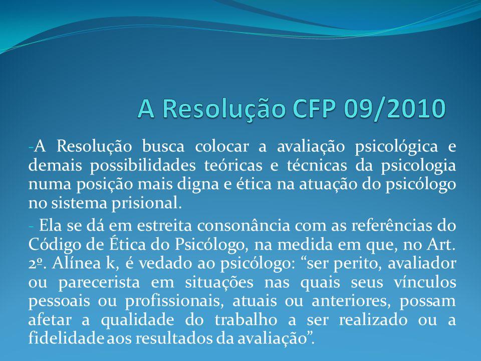 - A Resolução busca colocar a avaliação psicológica e demais possibilidades teóricas e técnicas da psicologia numa posição mais digna e ética na atuaç