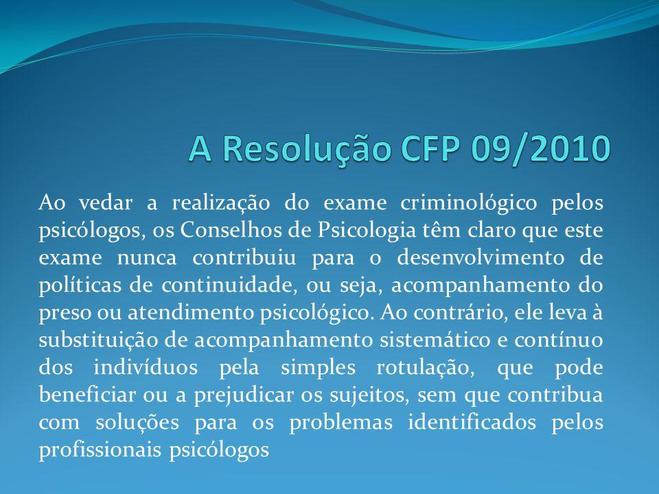 Ao vedar a realização do exame criminológico pelos psicólogos, os Conselhos de Psicologia têm claro que este exame nunca contribuiu para o desenvolvim