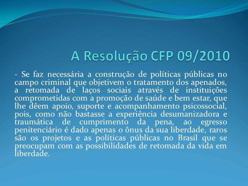 - Se faz necessária a construção de políticas públicas no campo criminal que objetivem o tratamento dos apenados, a retomada de laços sociais através