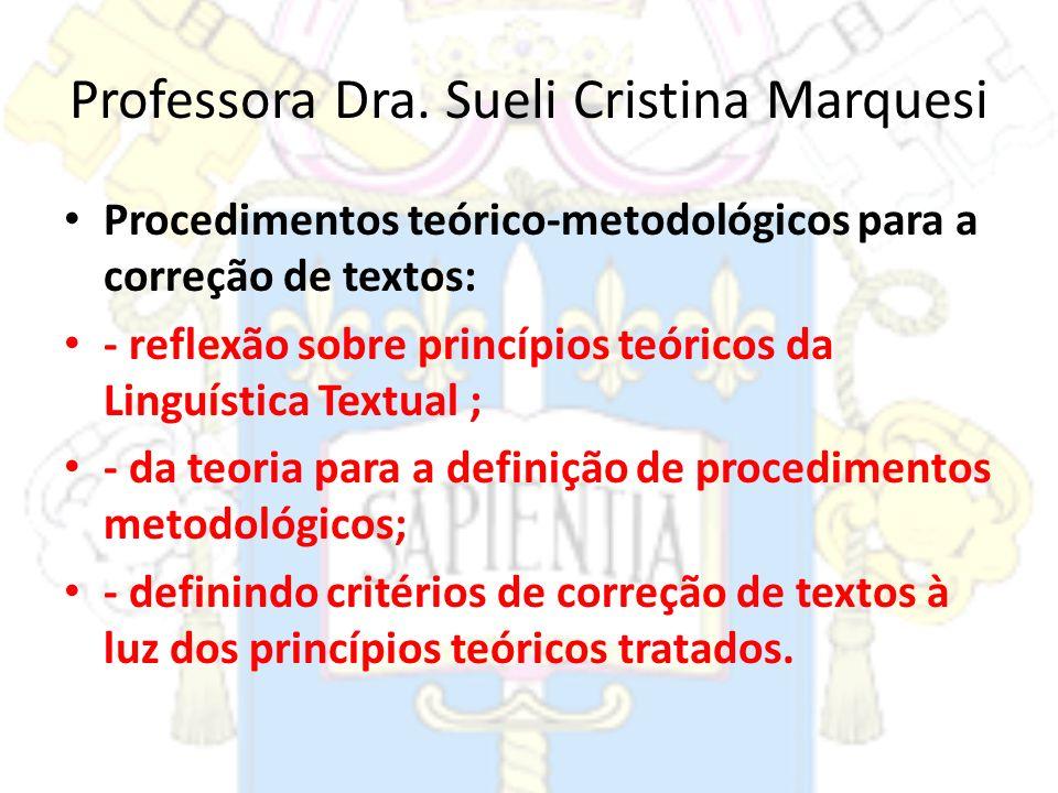Professora Dra. Sueli Cristina Marquesi Procedimentos teórico-metodológicos para a correção de textos: - reflexão sobre princípios teóricos da Linguís