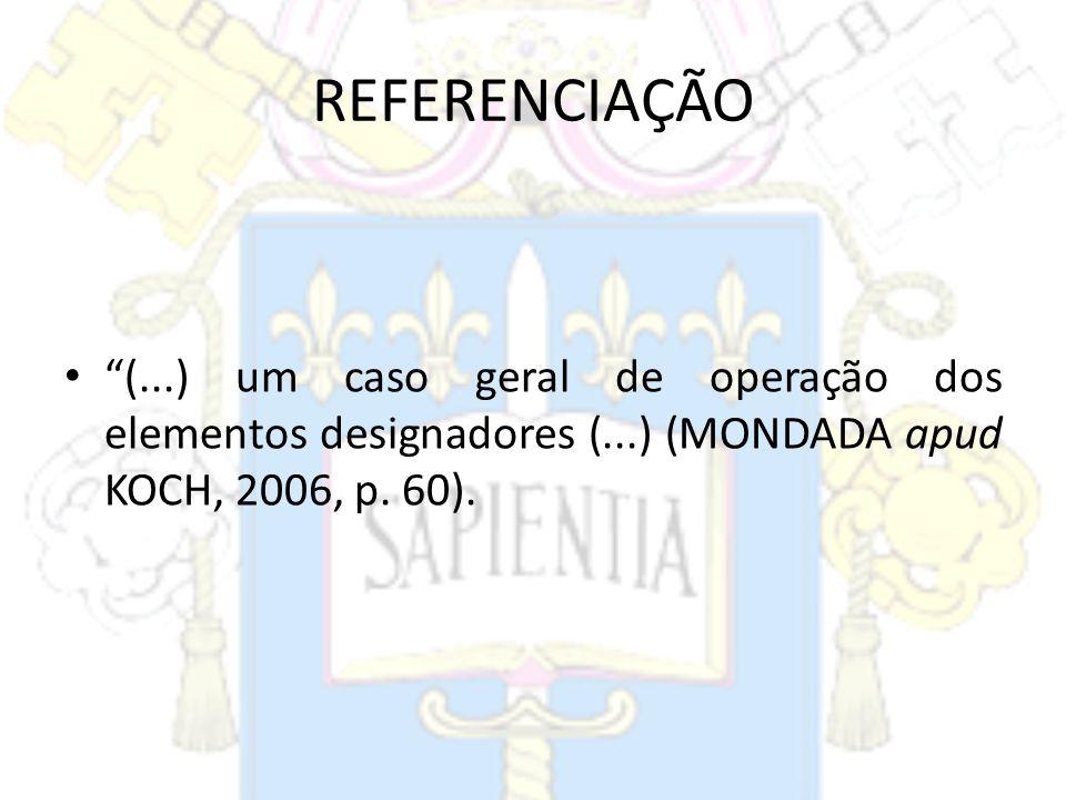 REFERENCIAÇÃO (...) um caso geral de operação dos elementos designadores (...) (MONDADA apud KOCH, 2006, p. 60).