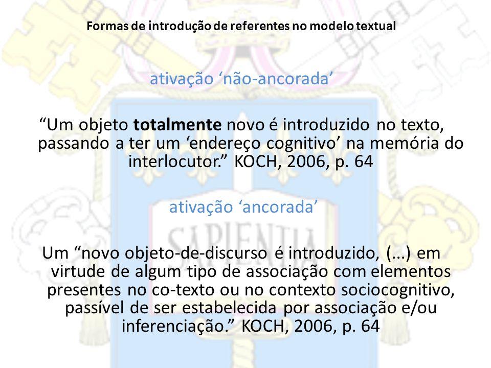 Formas de introdução de referentes no modelo textual ativação não-ancorada Um objeto totalmente novo é introduzido no texto, passando a ter um endereç