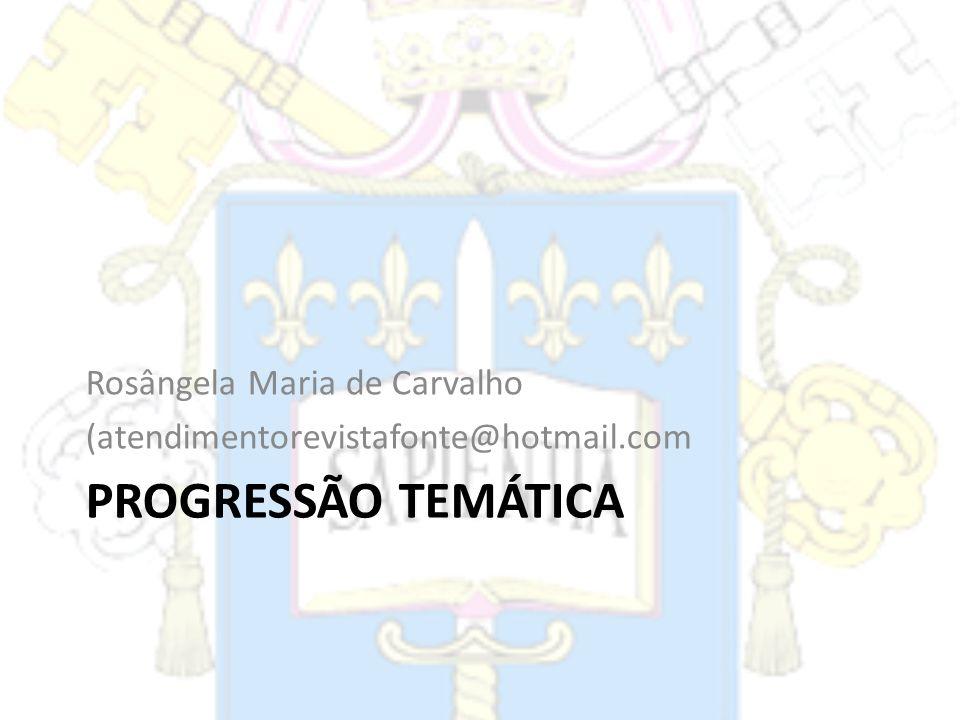 PROGRESSÃO TEMÁTICA Rosângela Maria de Carvalho (atendimentorevistafonte@hotmail.com