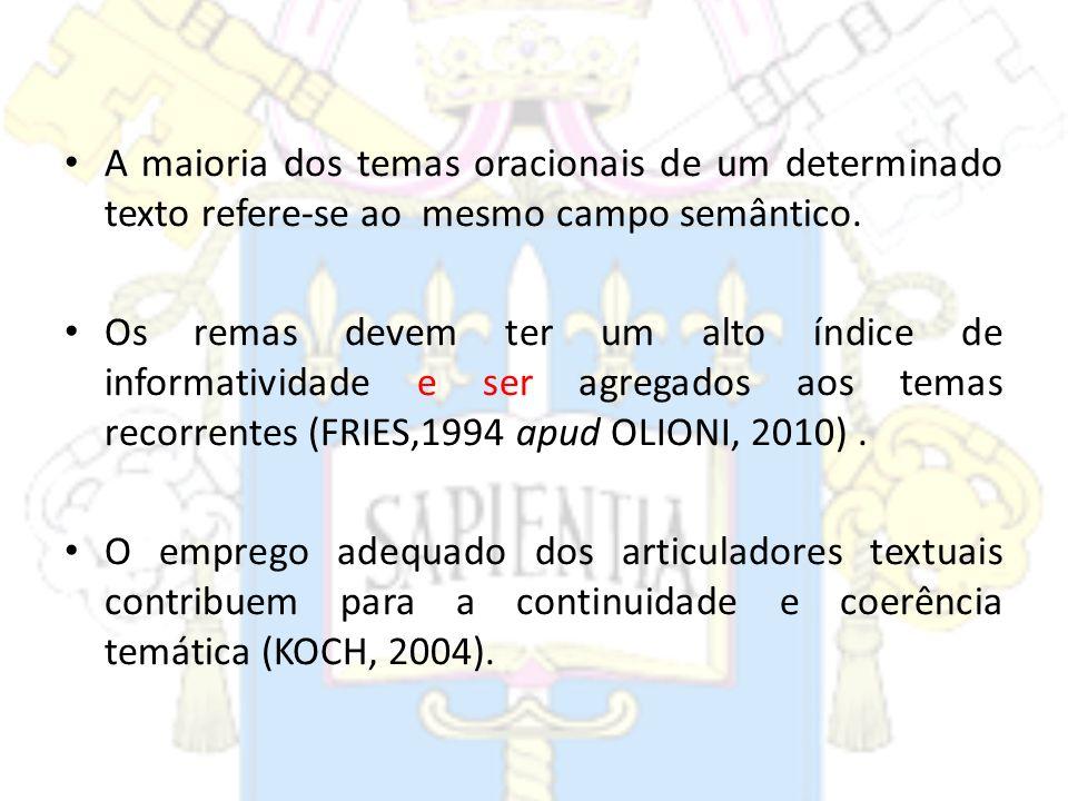 A maioria dos temas oracionais de um determinado texto refere-se ao mesmo campo semântico. Os remas devem ter um alto índice de informatividade e ser