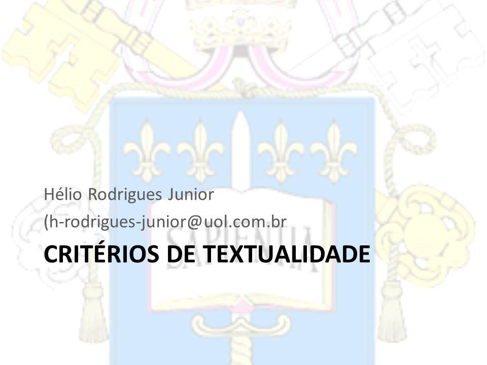 CRITÉRIOS DE TEXTUALIDADE Hélio Rodrigues Junior (h-rodrigues-junior@uol.com.br