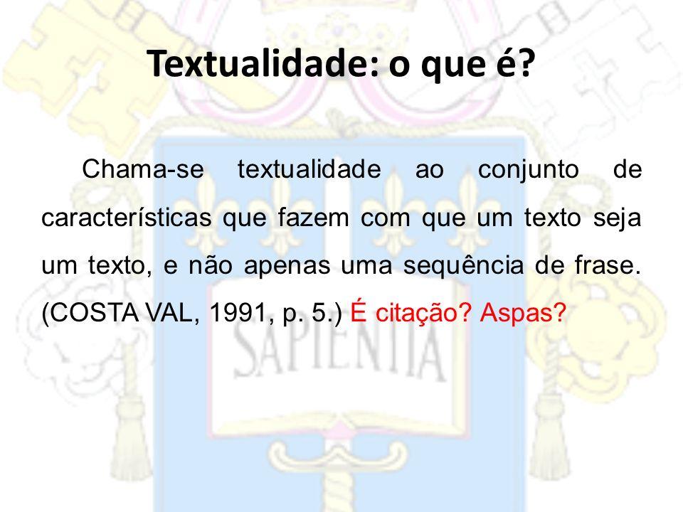 Chama-se textualidade ao conjunto de características que fazem com que um texto seja um texto, e não apenas uma sequência de frase. (COSTA VAL, 1991,