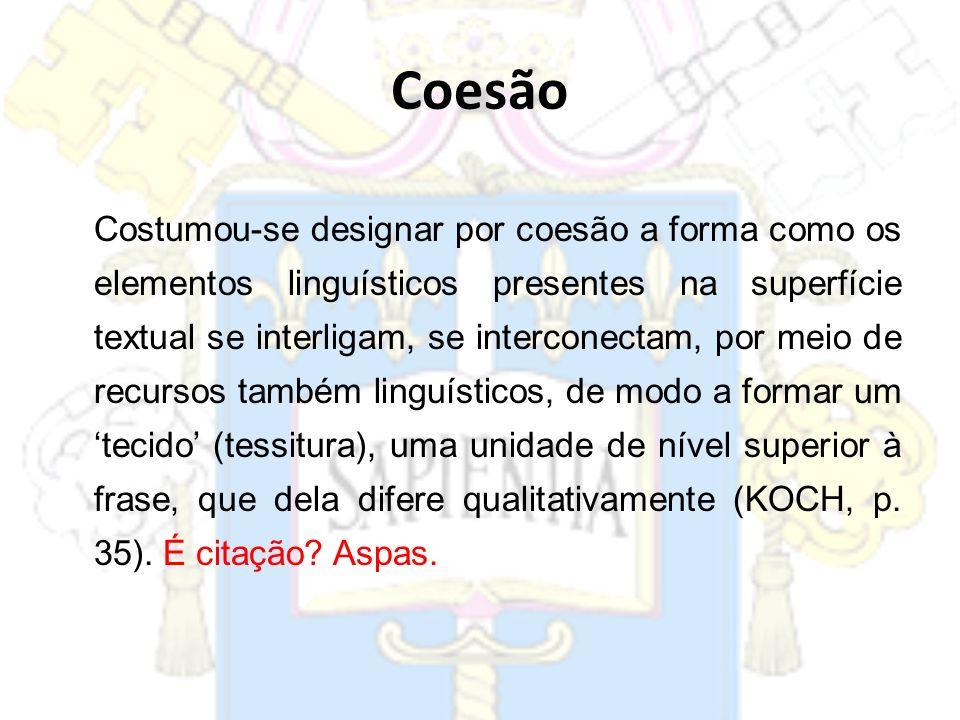 Costumou-se designar por coesão a forma como os elementos linguísticos presentes na superfície textual se interligam, se interconectam, por meio de re