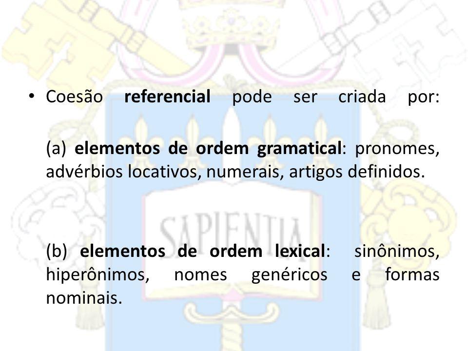 Coesão referencial pode ser criada por: (a) elementos de ordem gramatical: pronomes, advérbios locativos, numerais, artigos definidos. (b) elementos d