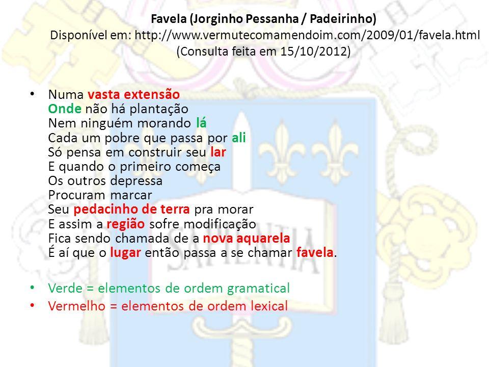 Favela (Jorginho Pessanha / Padeirinho) Disponível em: http://www.vermutecomamendoim.com/2009/01/favela.html (Consulta feita em 15/10/2012) Numa vasta