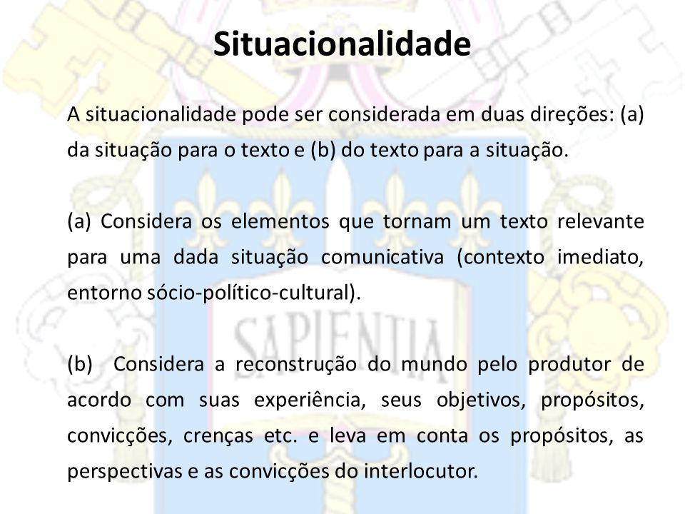 A situacionalidade pode ser considerada em duas direções: (a) da situação para o texto e (b) do texto para a situação. (a) Considera os elementos que