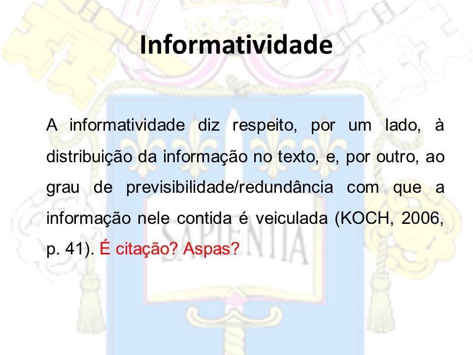 A informatividade diz respeito, por um lado, à distribuição da informação no texto, e, por outro, ao grau de previsibilidade/redundância com que a inf