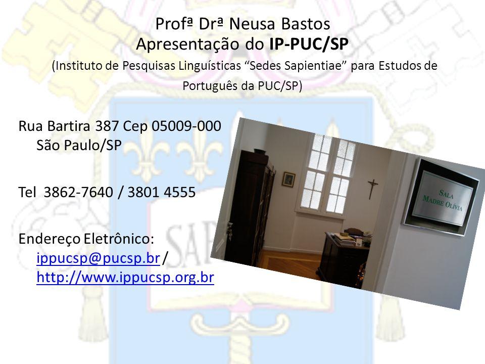 Profª Drª Neusa Bastos Apresentação do IP-PUC/SP (Instituto de Pesquisas Linguísticas Sedes Sapientiae para Estudos de Português da PUC/SP) Rua Bartir