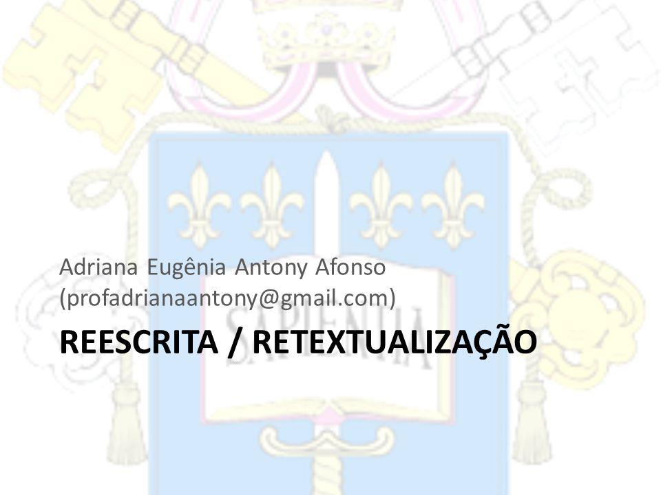 REESCRITA / RETEXTUALIZAÇÃO Adriana Eugênia Antony Afonso (profadrianaantony@gmail.com)