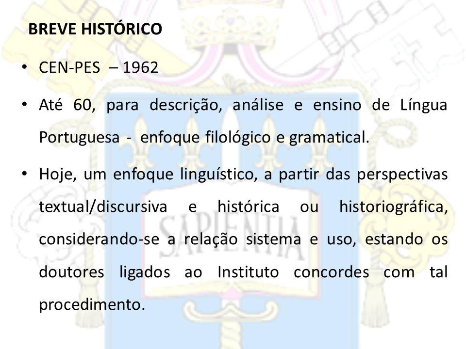 BREVE HISTÓRICO CEN-PES – 1962 Até 60, para descrição, análise e ensino de Língua Portuguesa - enfoque filológico e gramatical. Hoje, um enfoque lingu