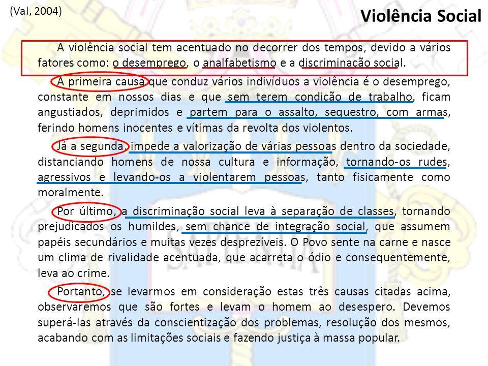 A violência social tem acentuado no decorrer dos tempos, devido a vários fatores como: o desemprego, o analfabetismo e a discriminação social. A prime