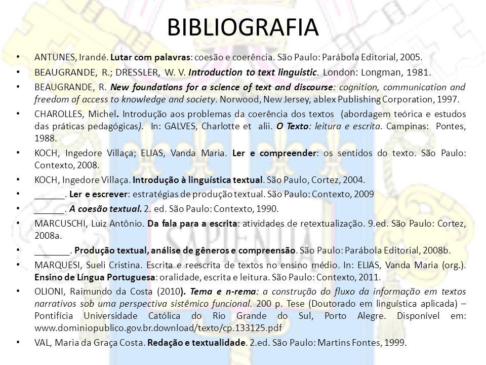 BIBLIOGRAFIA ANTUNES, Irandé. Lutar com palavras: coesão e coerência. São Paulo: Parábola Editorial, 2005. BEAUGRANDE, R.; DRESSLER, W. V. Introductio