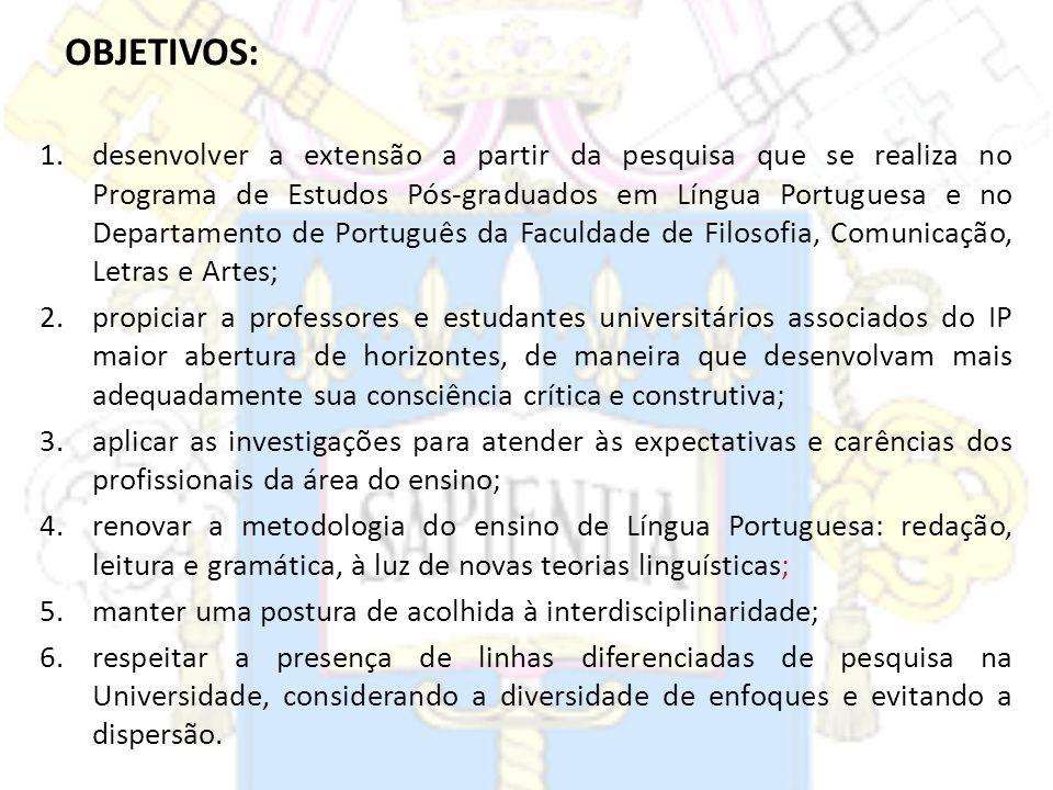 OBJETIVOS: 1.desenvolver a extensão a partir da pesquisa que se realiza no Programa de Estudos Pós-graduados em Língua Portuguesa e no Departamento de