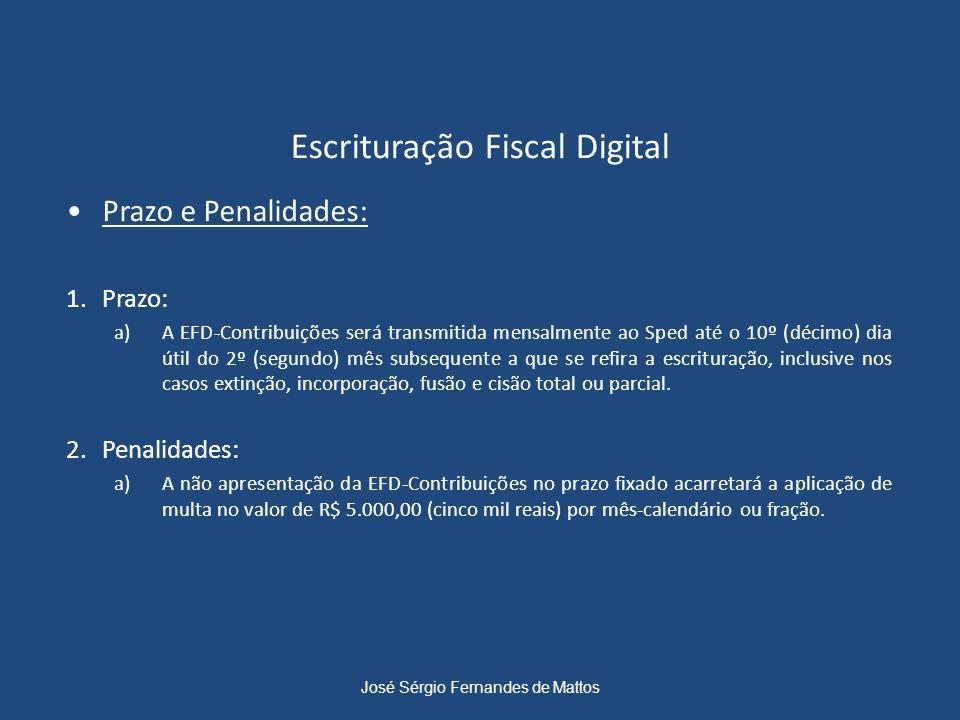 Escrituração Fiscal Digital Prazo e Penalidades: 1.Prazo: a)A EFD-Contribuições será transmitida mensalmente ao Sped até o 10º (décimo) dia útil do 2º