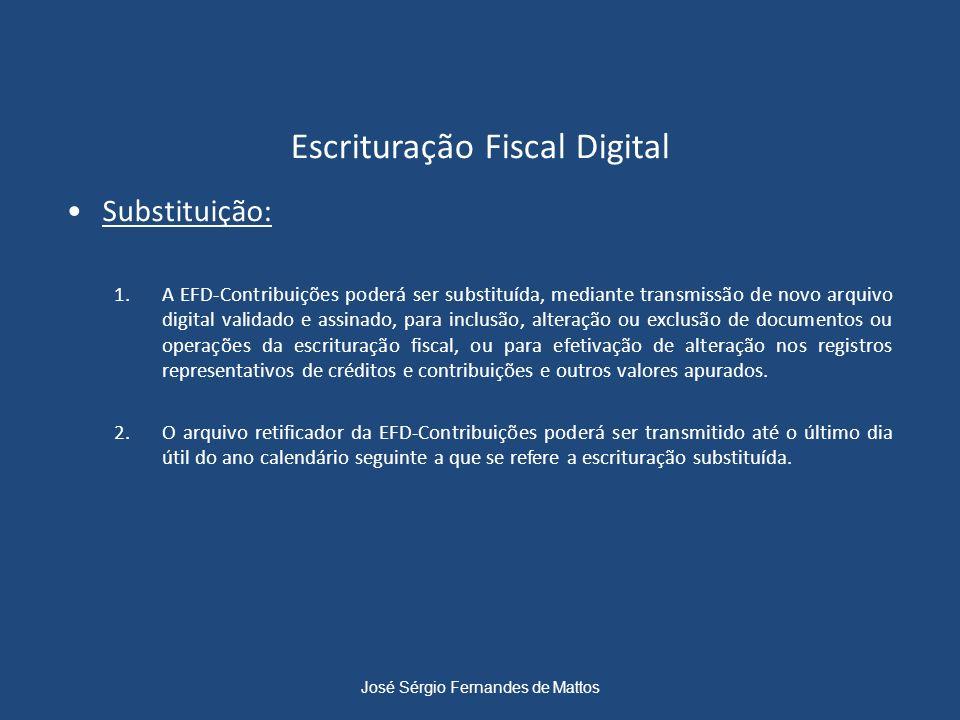 Escrituração Fiscal Digital Substituição: 1.A EFD-Contribuições poderá ser substituída, mediante transmissão de novo arquivo digital validado e assina