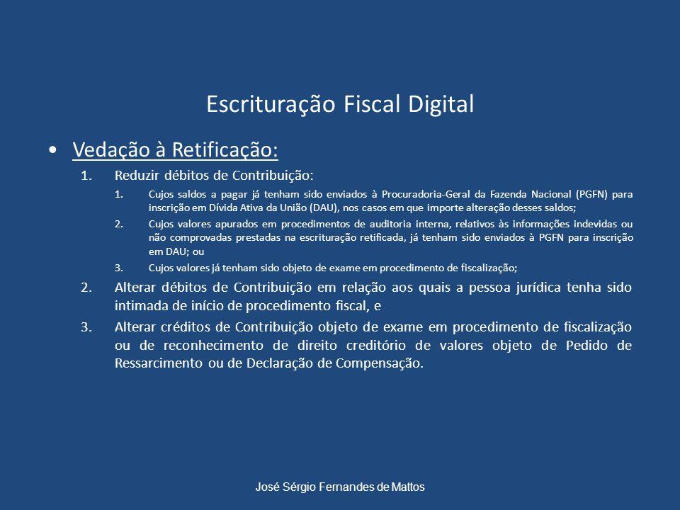 Escrituração Fiscal Digital Vedação à Retificação: 1.Reduzir débitos de Contribuição: 1.Cujos saldos a pagar já tenham sido enviados à Procuradoria-Ge