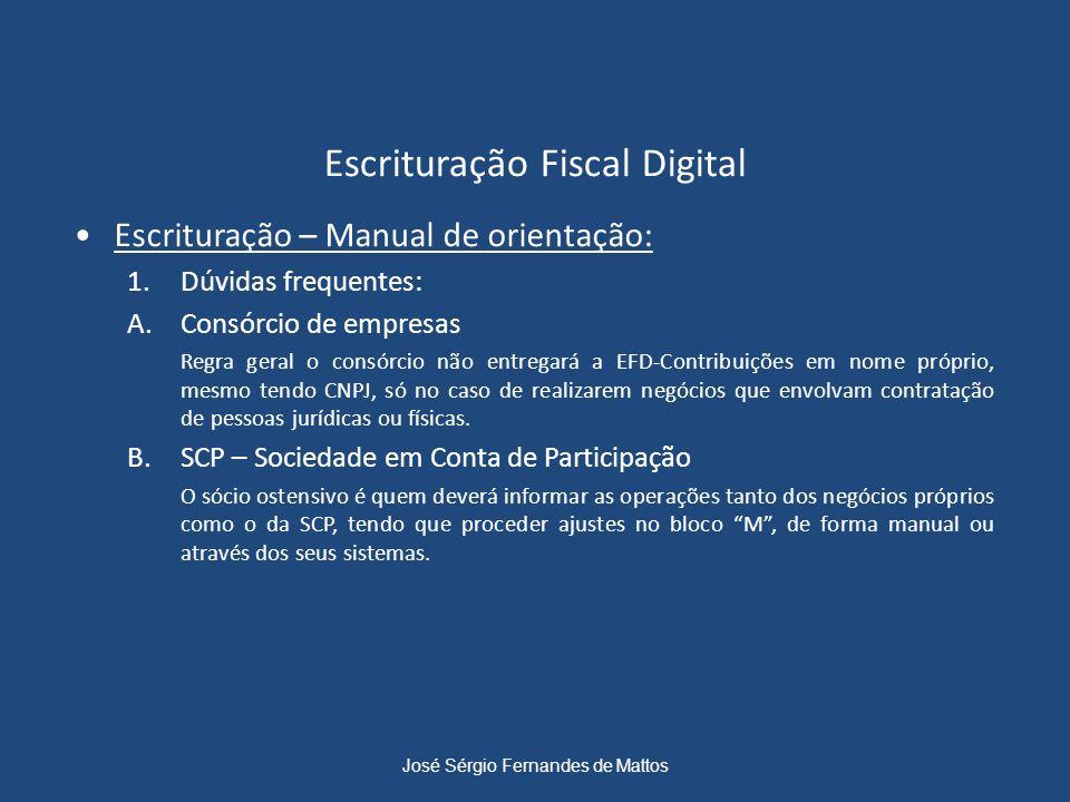 Escrituração Fiscal Digital Escrituração – Manual de orientação: 1.Dúvidas frequentes: A.Consórcio de empresas Regra geral o consórcio não entregará a