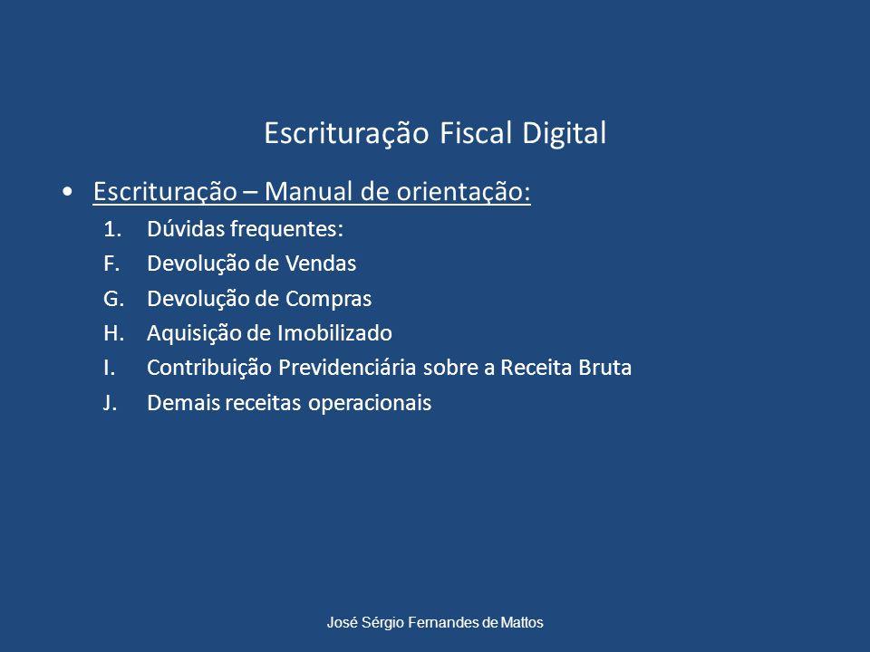 Escrituração Fiscal Digital Escrituração – Manual de orientação: 1.Dúvidas frequentes: F.Devolução de Vendas G.Devolução de Compras H.Aquisição de Imo