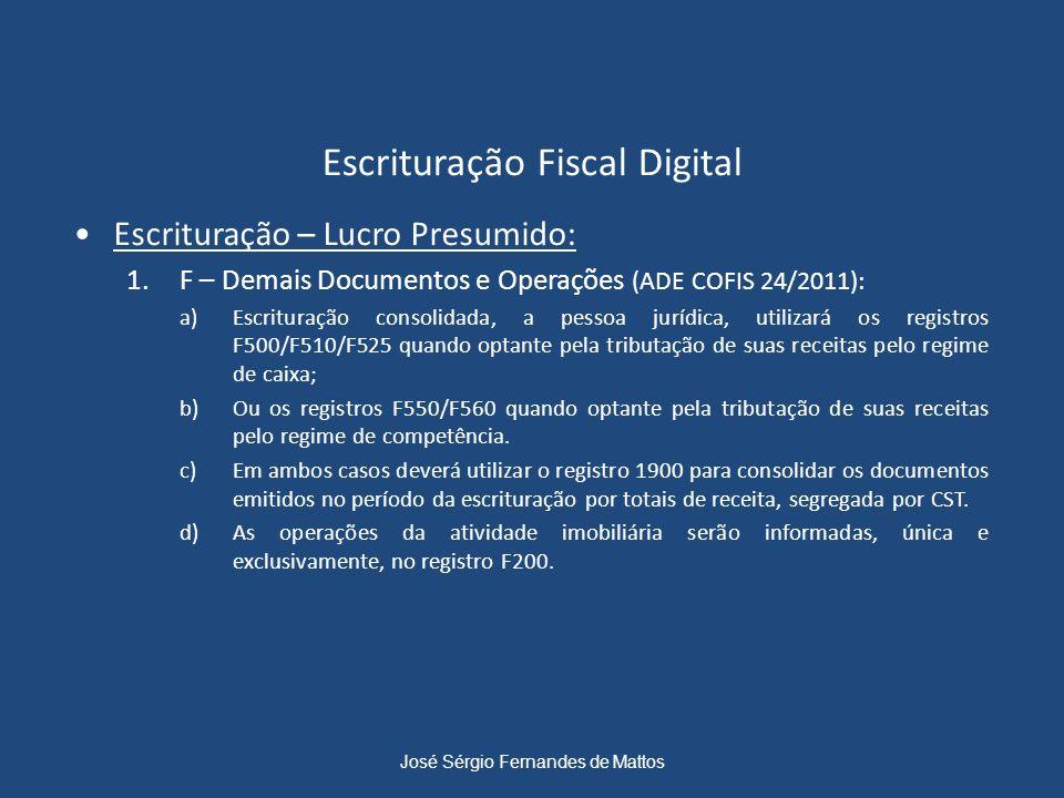 Escrituração Fiscal Digital Escrituração – Lucro Presumido: 1.F – Demais Documentos e Operações (ADE COFIS 24/2011): a)Escrituração consolidada, a pes