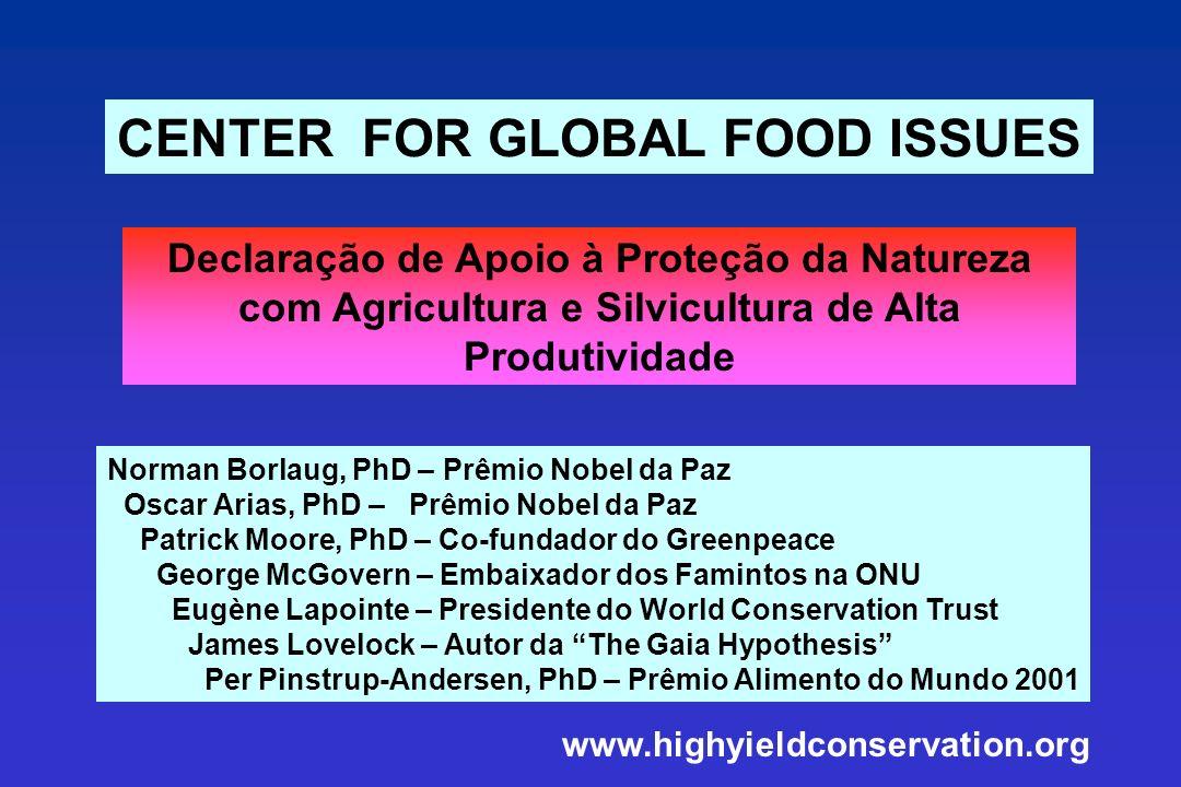 Declaração de Apoio à Proteção da Natureza com Agricultura e Silvicultura de Alta Produtividade CENTER FOR GLOBAL FOOD ISSUES Norman Borlaug, PhD – Pr