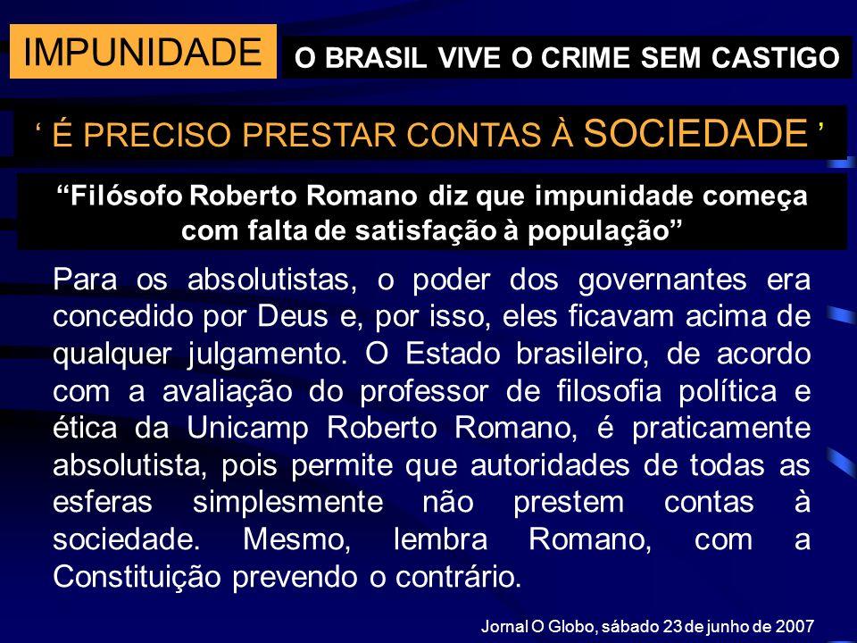 IMPUNIDADE O BRASIL VIVE O CRIME SEM CASTIGO É PRECISO PRESTAR CONTAS À SOCIEDADE Para os absolutistas, o poder dos governantes era concedido por Deus