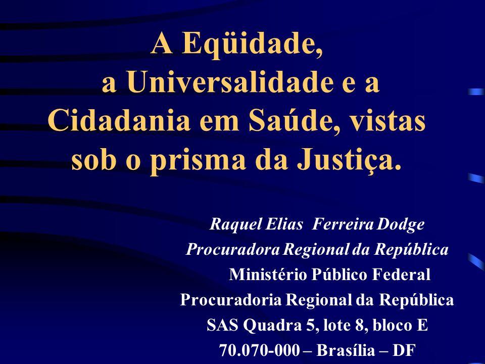 A Eqüidade, a Universalidade e a Cidadania em Saúde, vistas sob o prisma da Justiça. Raquel Elias Ferreira Dodge Procuradora Regional da República Min