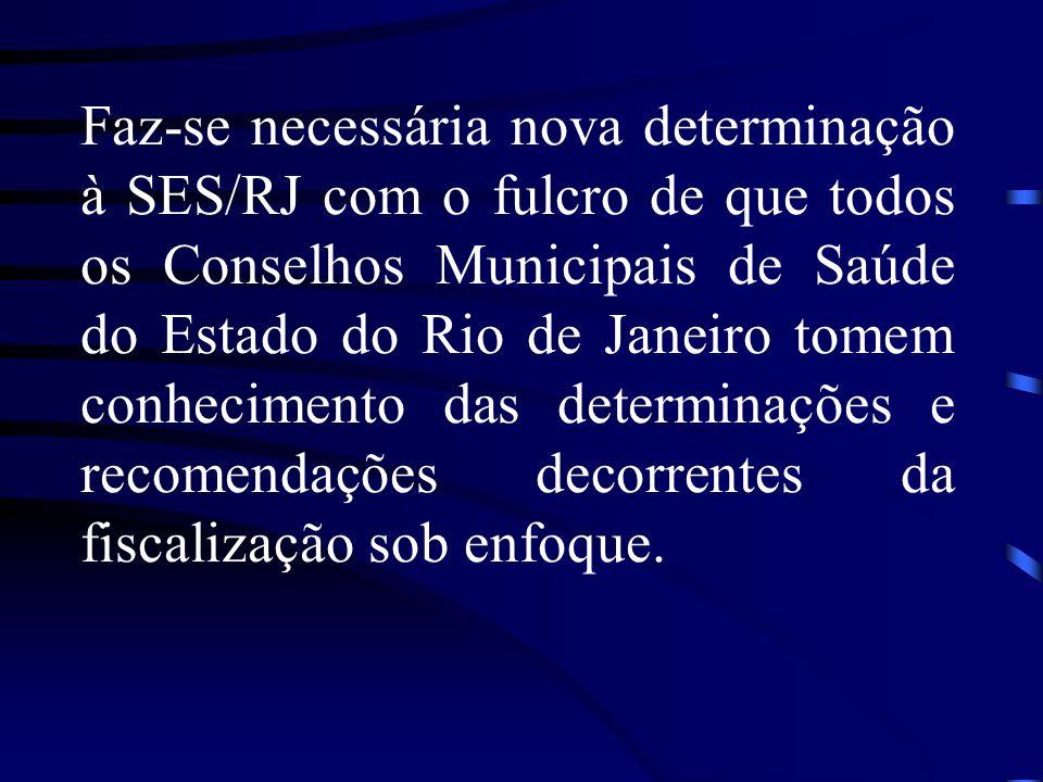 Faz-se necessária nova determinação à SES/RJ com o fulcro de que todos os Conselhos Municipais de Saúde do Estado do Rio de Janeiro tomem conhecimento