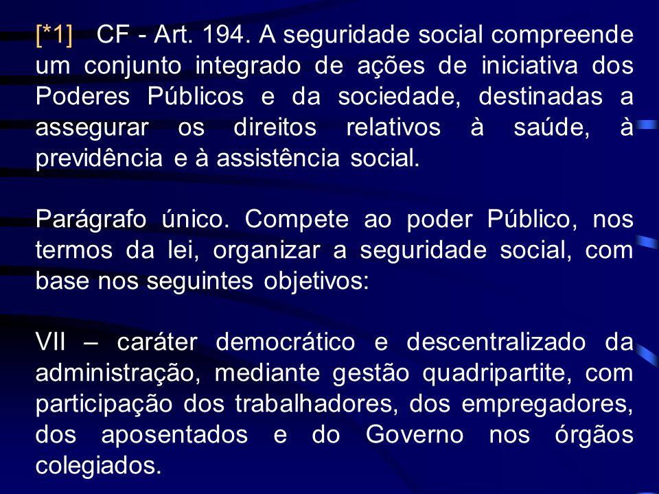 [*1] CF - Art. 194. A seguridade social compreende um conjunto integrado de ações de iniciativa dos Poderes Públicos e da sociedade, destinadas a asse