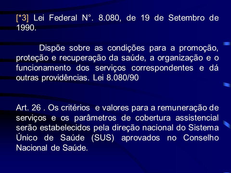 [*3] Lei Federal N°. 8.080, de 19 de Setembro de 1990. Dispõe sobre as condições para a promoção, proteção e recuperação da saúde, a organização e o f