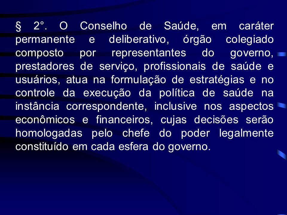 § 2°. O Conselho de Saúde, em caráter permanente e deliberativo, órgão colegiado composto por representantes do governo, prestadores de serviço, profi