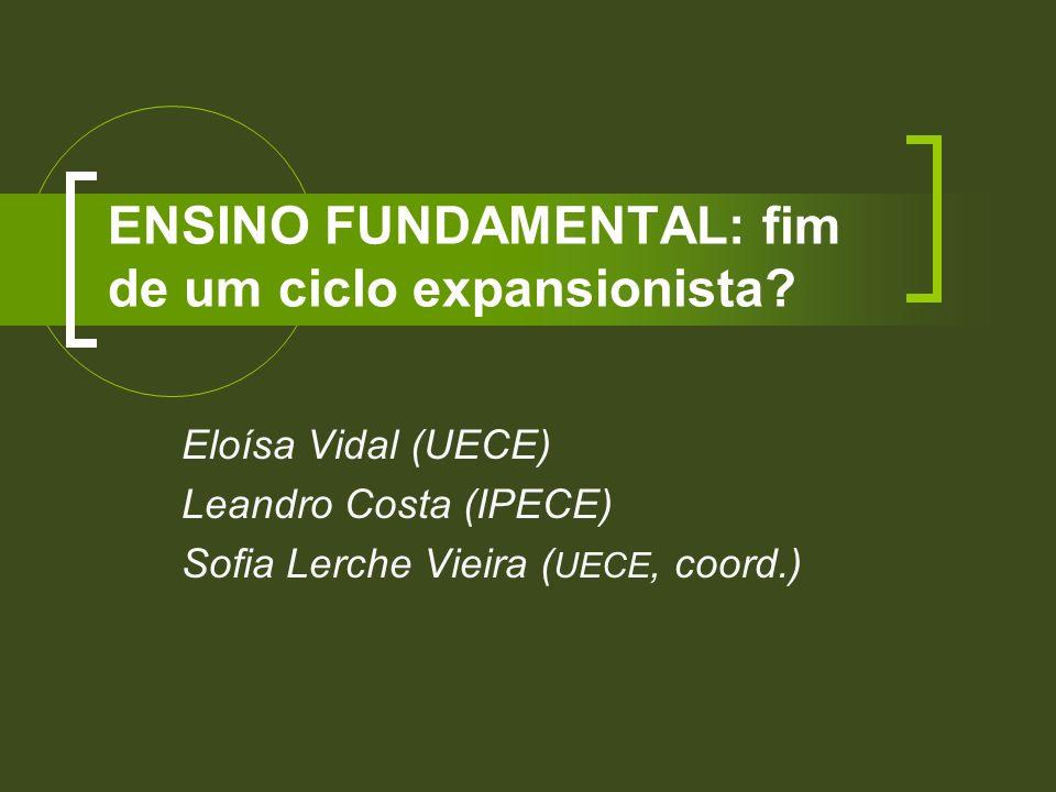 ENSINO FUNDAMENTAL: fim de um ciclo expansionista? Eloísa Vidal (UECE) Leandro Costa (IPECE) Sofia Lerche Vieira ( UECE, coord.)