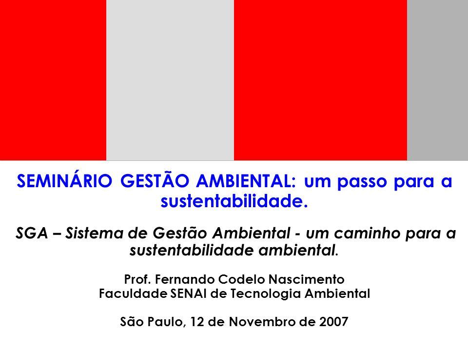 SEMINÁRIO GESTÃO AMBIENTAL: um passo para a sustentabilidade. SGA – Sistema de Gestão Ambiental - um caminho para a sustentabilidade ambiental. Prof.