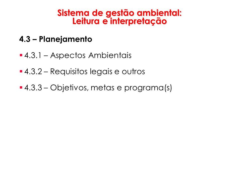 Sistema de gestão ambiental: Leitura e interpretação 4.3 – Planejamento 4.3.1 – Aspectos Ambientais 4.3.2 – Requisitos legais e outros 4.3.3 – Objetiv