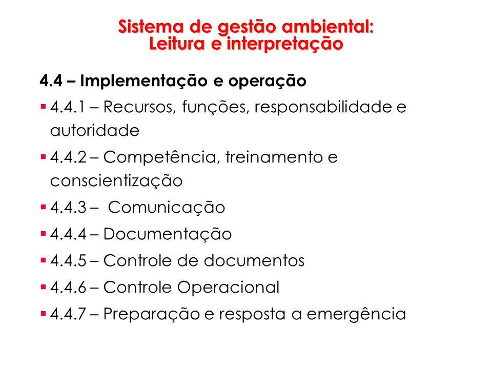 Sistema de gestão ambiental: Leitura e interpretação 4.4 – Implementação e operação 4.4.1 – Recursos, funções, responsabilidade e autoridade 4.4.2 – C