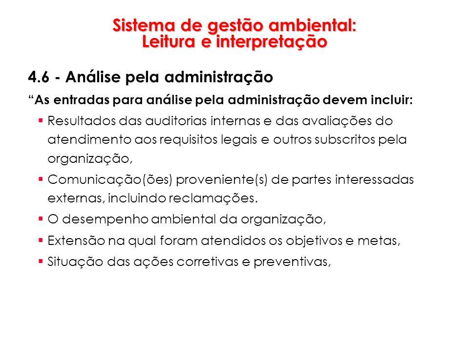 Sistema de gestão ambiental: Leitura e interpretação 4.6 - Análise pela administração As entradas para análise pela administração devem incluir: Resul