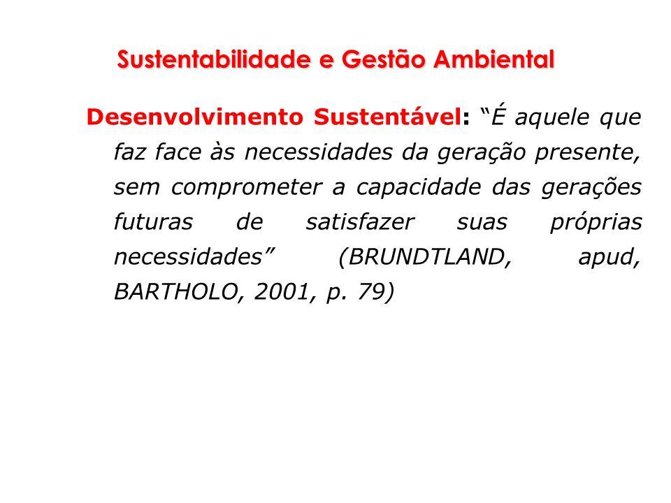 Sustentabilidade e Gestão Ambiental Desenvolvimento Sustentável: É aquele que faz face às necessidades da geração presente, sem comprometer a capacida